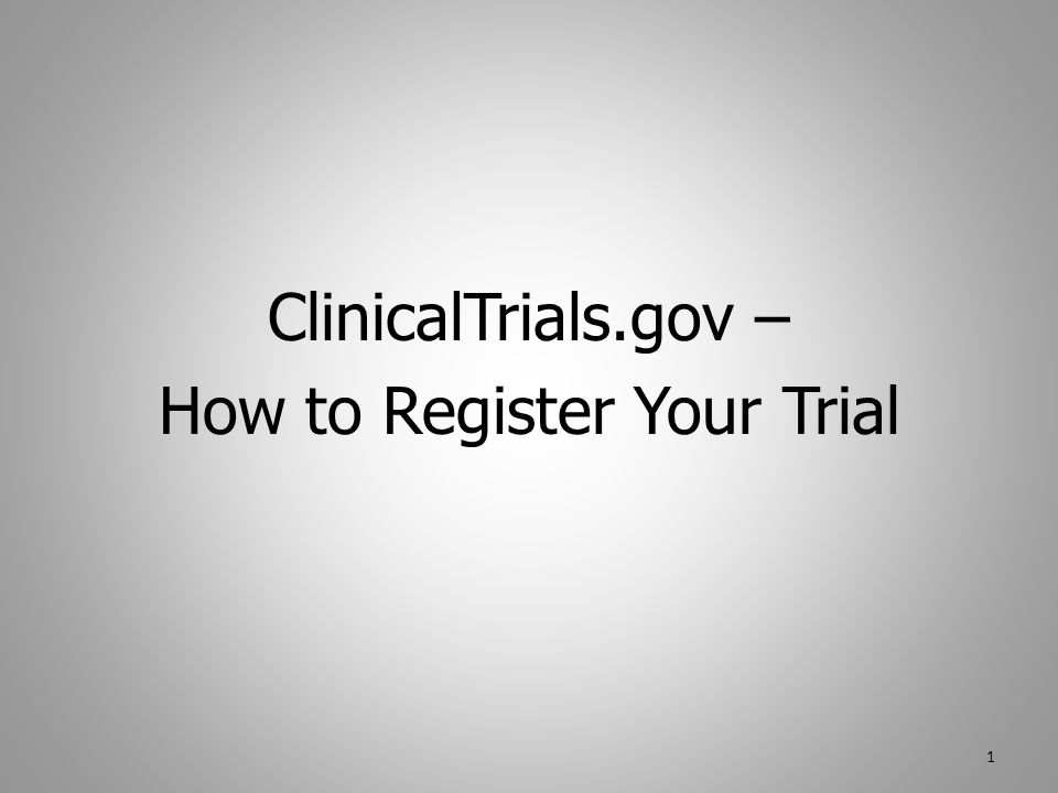 ClinicalTrials.gov – How to Register Your Trial 1