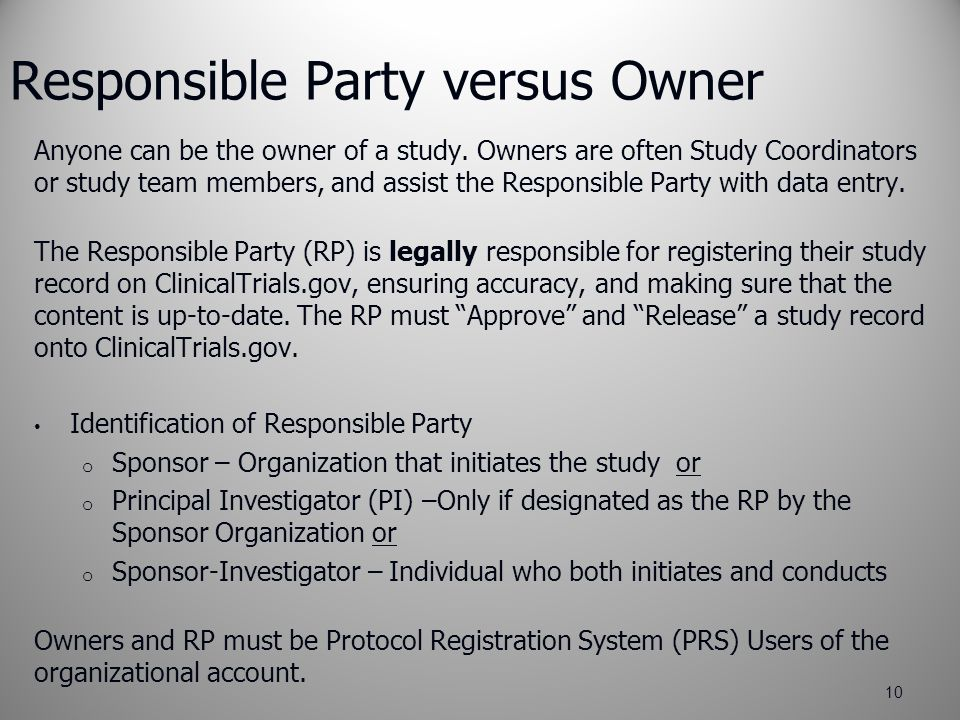 Responsible Party versus Owner Anyone can be the owner of a study.