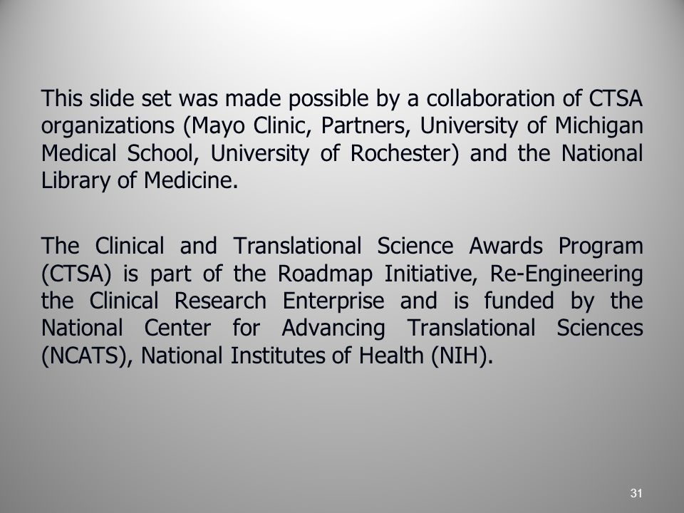 This slide set was made possible by a collaboration of CTSA organizations (Mayo Clinic, Partners, University of Michigan Medical School, University of Rochester) and the National Library of Medicine.