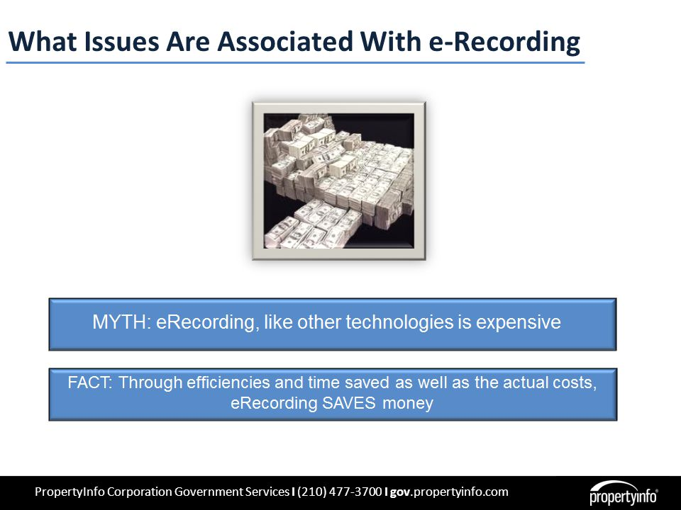 PropertyInfo Corporation Government Services I (210) 477-3700 I gov.propertyinfo.com What Issues Are Associated With e-Recording