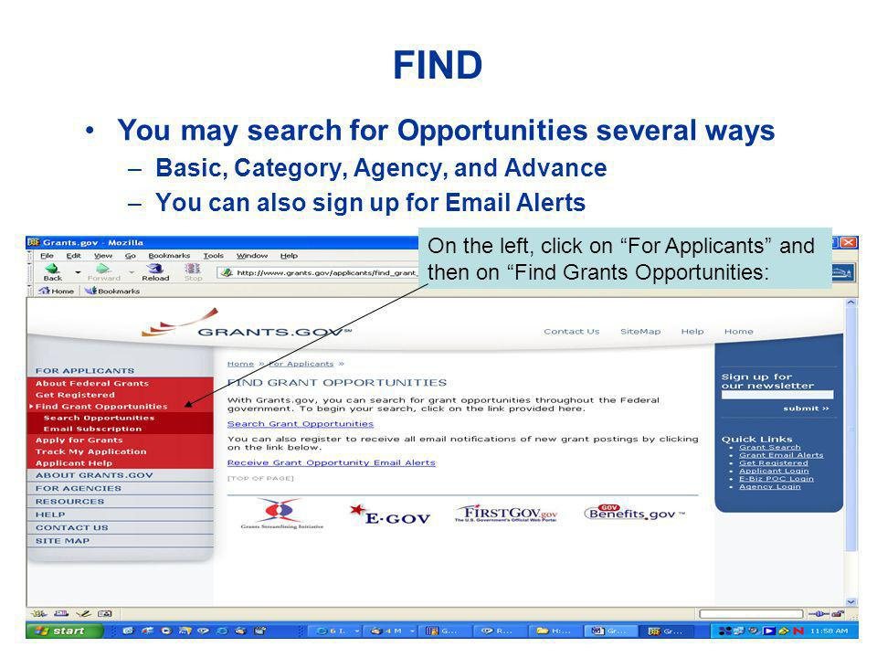 FIND You may search for Opportunities several ways –Basic, Category, Agency, and Advance –You can also sign up for Email Alerts On the left, click on