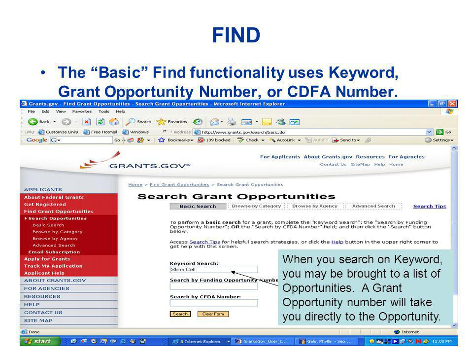 "FIND The ""Basic"" Find functionality uses Keyword, Grant Opportunity Number, or CDFA Number. When you search on Keyword, you may be brought to a list o"