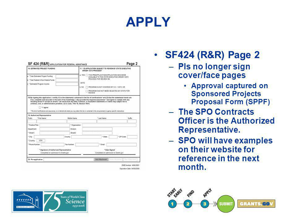 APPLY SF424 (R&R) Page 2 –PIs no longer sign cover/face pages Approval captured on Sponsored Projects Proposal Form (SPPF) –The SPO Contracts Officer