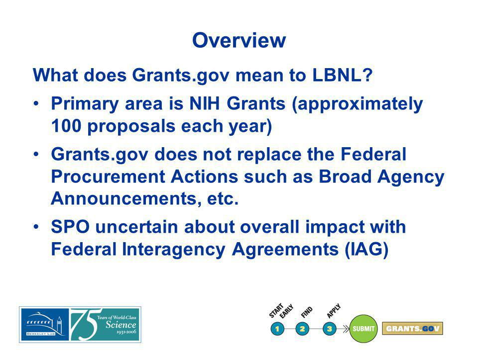 Overview What does Grants.gov mean to the LBNL PI.