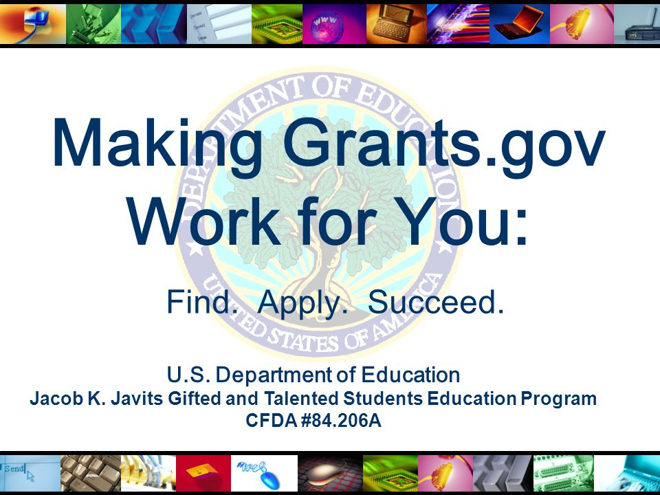  Overview of Grants.gov  Benefits  Features: Find and Apply  Getting started with Grants.gov  How to register  How to download application packages  Tips for submitting to Education successfully  Review grant notices and instructions carefully  Register early; submit early; verify submission is OK Promote successful grant application submissions Agenda