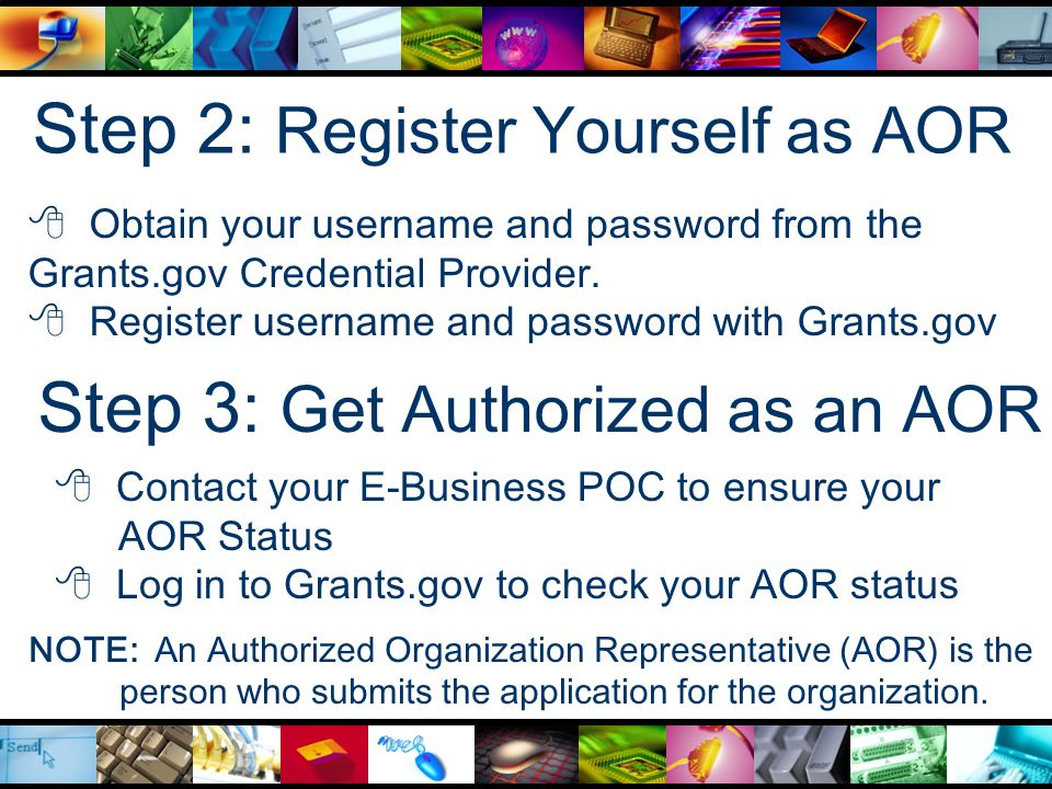Step 2: Register Yourself as AOR  Obtain your username and password from the Grants.gov Credential Provider.