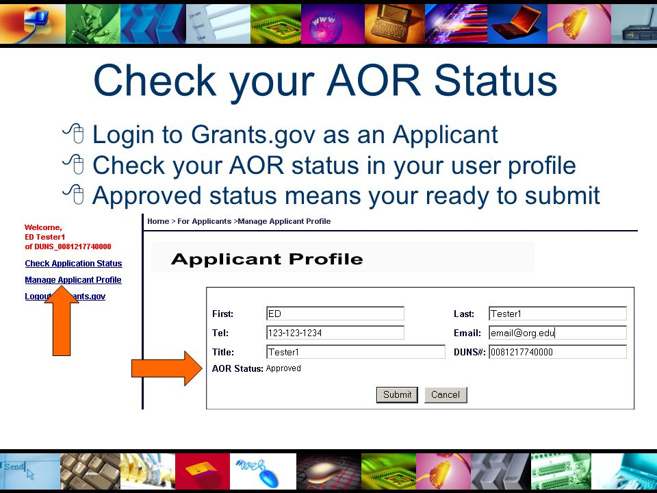 Check your AOR Status  Login to Grants.gov as an Applicant  Check your AOR status in your user profile  Approved status means your ready to submit