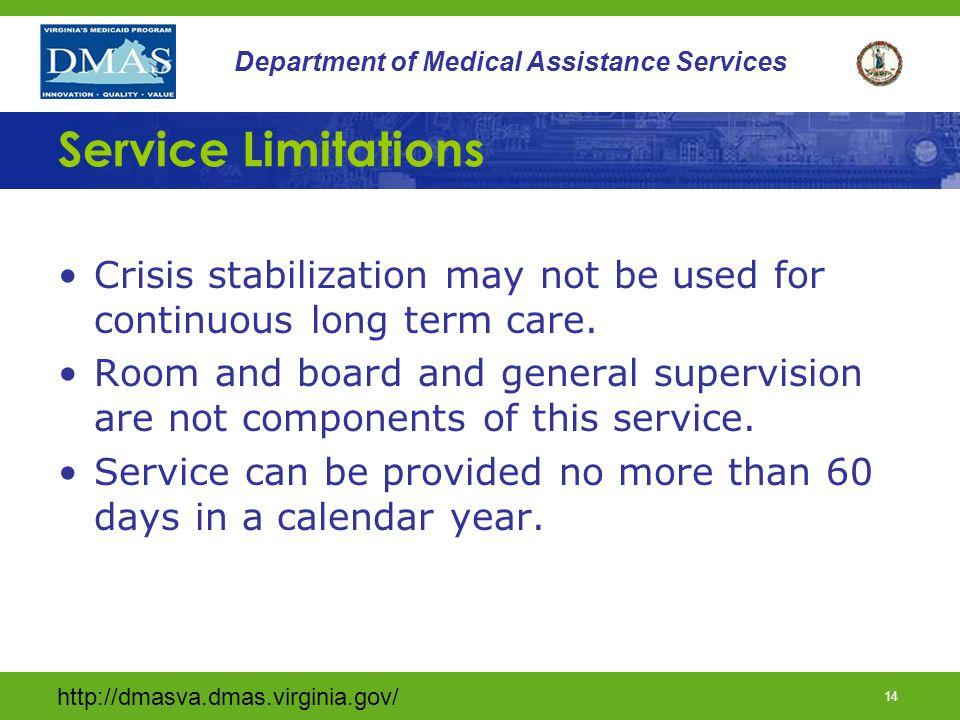 http://dmasva.dmas.virginia.gov/ 13 Department of Medical Assistance Services Crisis Supervision May be provided as a component of this service only i
