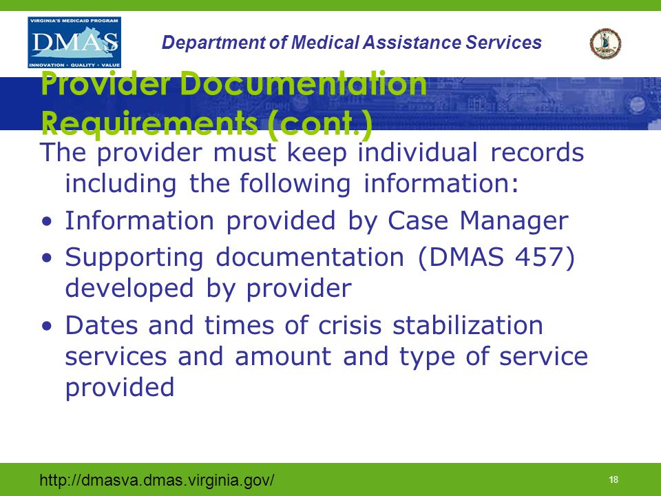 http://dmasva.dmas.virginia.gov/ 17 Department of Medical Assistance Services Provider Documentation Requirements: The Case Manager gives the provider