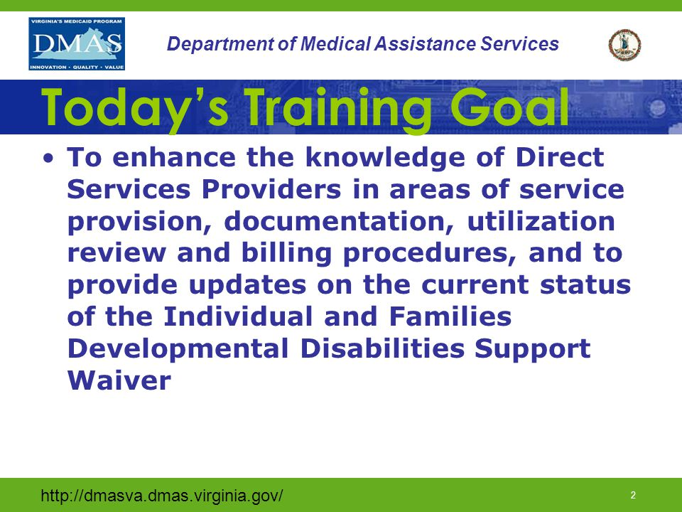http://dmasva.dmas.virginia.gov/ 1 Department of Medical Assistance Services DD Waiver Provider Training Department of Medical Assistance Services Division of Long-Term Care 2013 http://dmasva.dmas.virginia.gov 1 Department of Medical Assistance Services