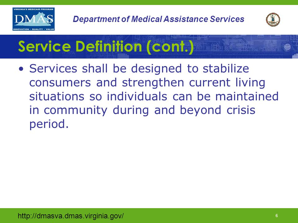http://dmasva.dmas.virginia.gov/ 5 Department of Medical Assistance Services Service Definition (cont.) Must provide temporary intensive services and