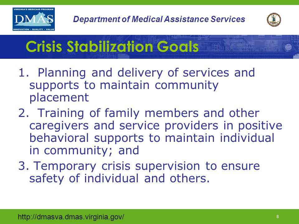 http://dmasva.dmas.virginia.gov/ 7 Department of Medical Assistance Services Crisis Stabilization Services Shall Provide: 1. Psychiatric, neuro-psycho