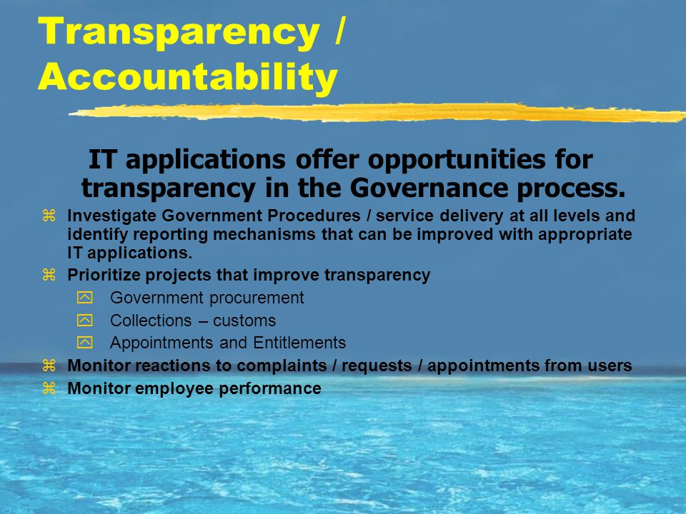 Transparency / Accountability IT applications offer opportunities for transparency in the Governance process.