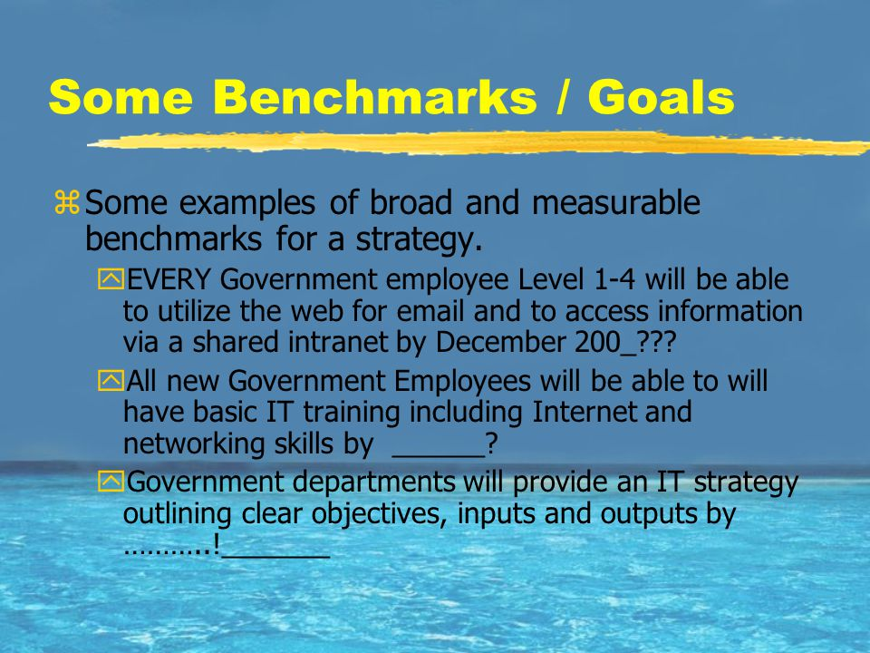 Some Benchmarks / Goals zSome examples of broad and measurable benchmarks for a strategy.