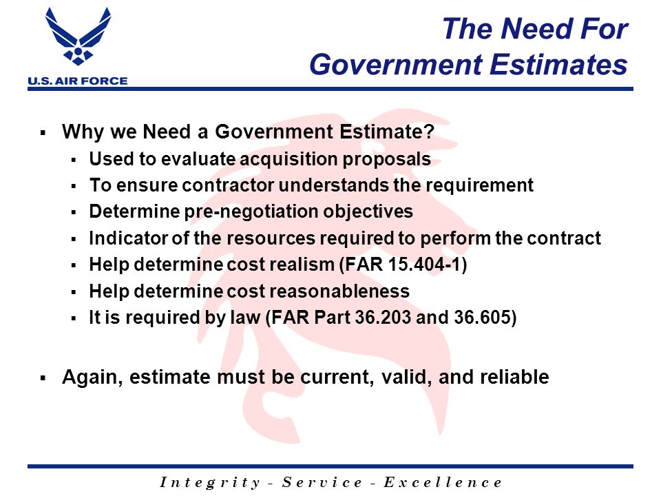 I n t e g r i t y - S e r v i c e - E x c e l l e n c e The Need For Government Estimates  Why we Need a Government Estimate.