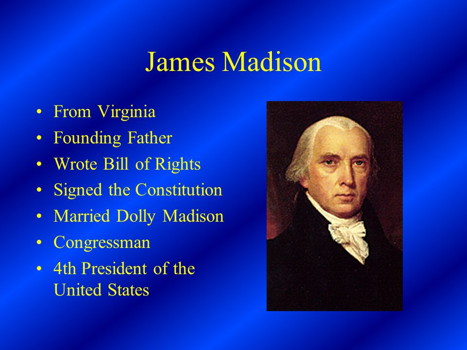 James Madison From Virginia Founding Father Wrote Bill of Rights Signed the Constitution Married Dolly Madison Congressman 4th President of the United States