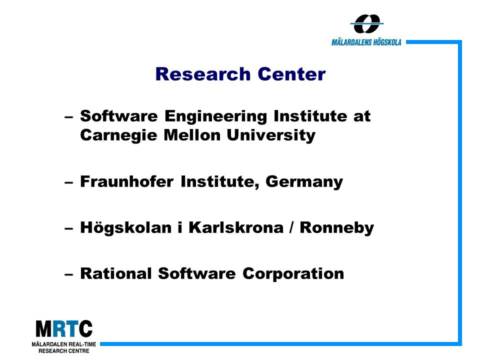 Research Center –Software Engineering Institute at Carnegie Mellon University –Fraunhofer Institute, Germany –Högskolan i Karlskrona / Ronneby –Rational Software Corporation