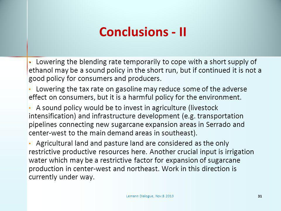 Conclusions - II Lowering the blending rate temporarily to cope with a short supply of ethanol may be a sound policy in the short run, but if continued it is not a good policy for consumers and producers.