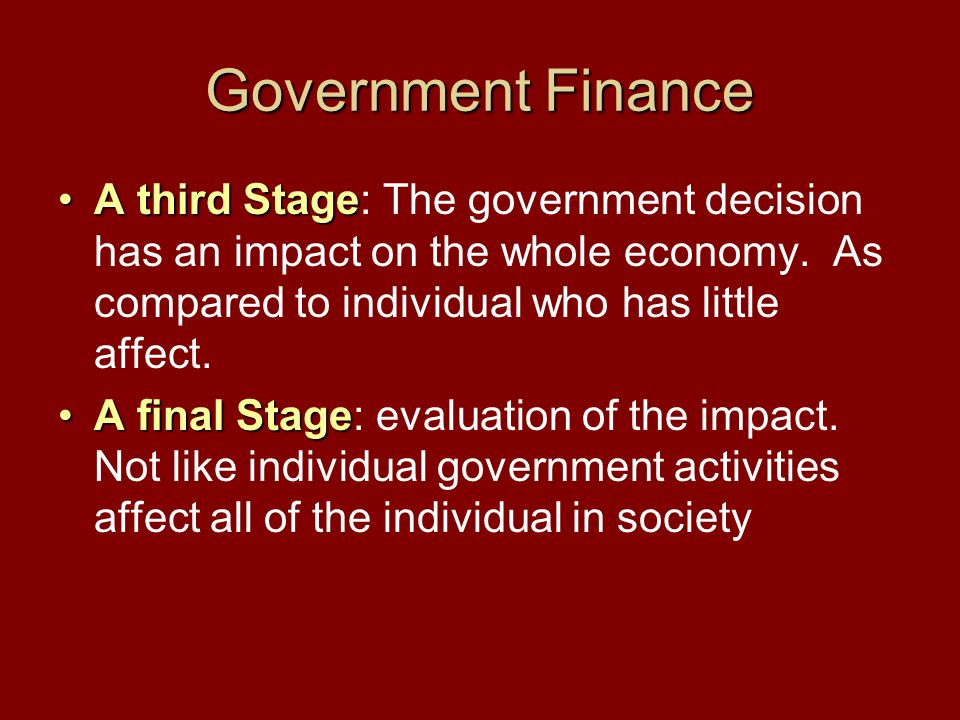 Government Finance A third StageA third Stage: The government decision has an impact on the whole economy.