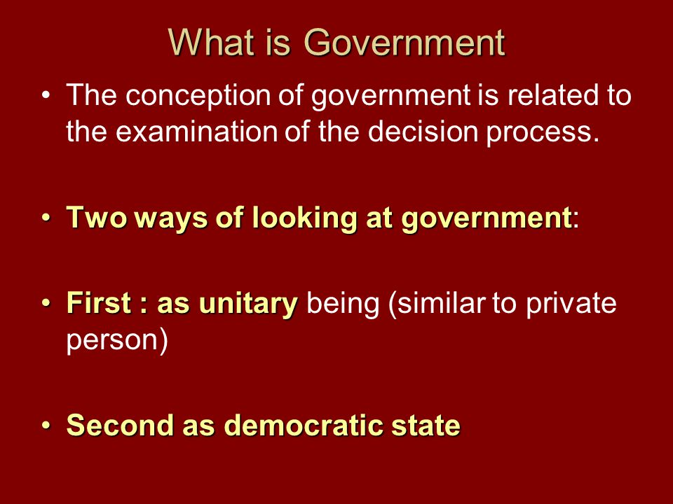 What is Government The conception of government is related to the examination of the decision process.
