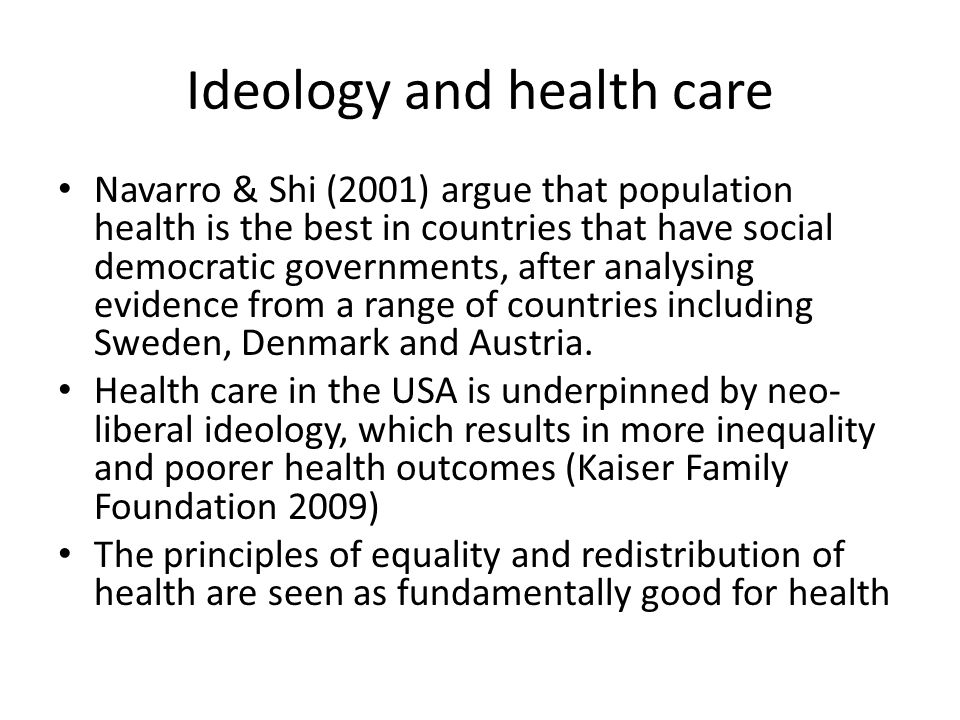 Ideology and health care Navarro & Shi (2001) argue that population health is the best in countries that have social democratic governments, after ana