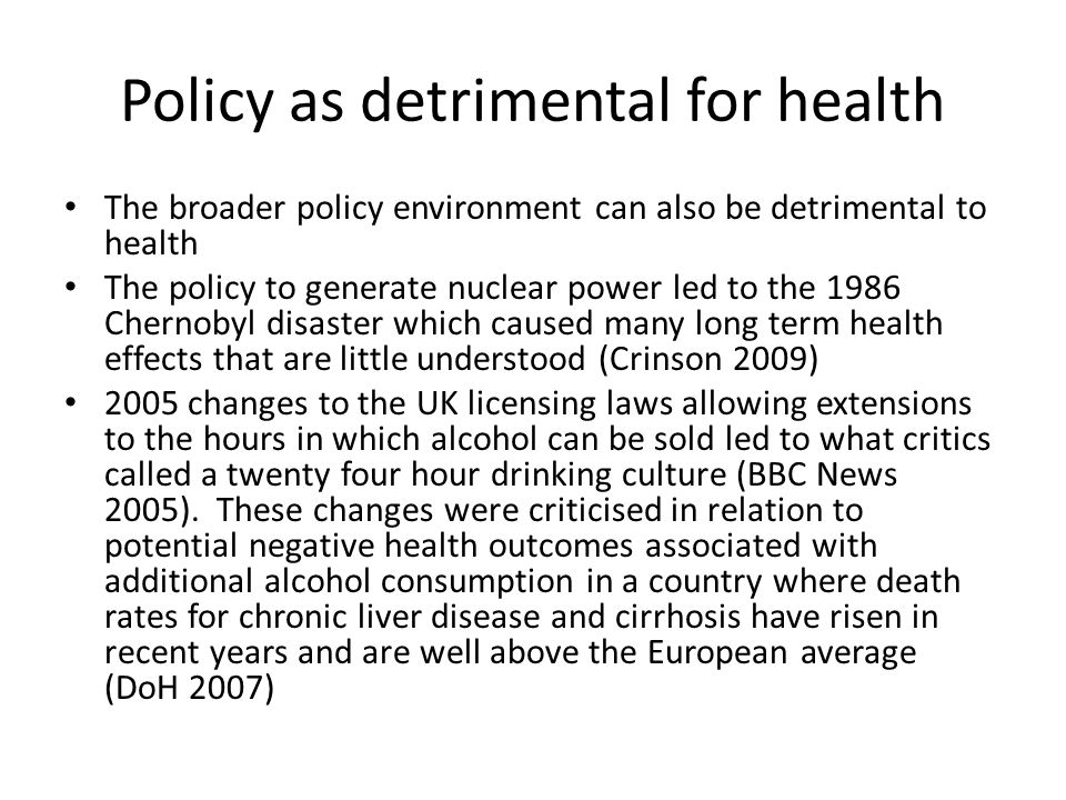 Policy as detrimental for health The broader policy environment can also be detrimental to health The policy to generate nuclear power led to the 1986