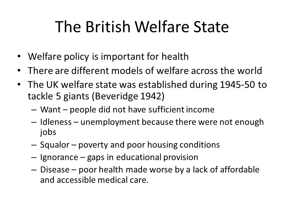 The British Welfare State Welfare policy is important for health There are different models of welfare across the world The UK welfare state was estab