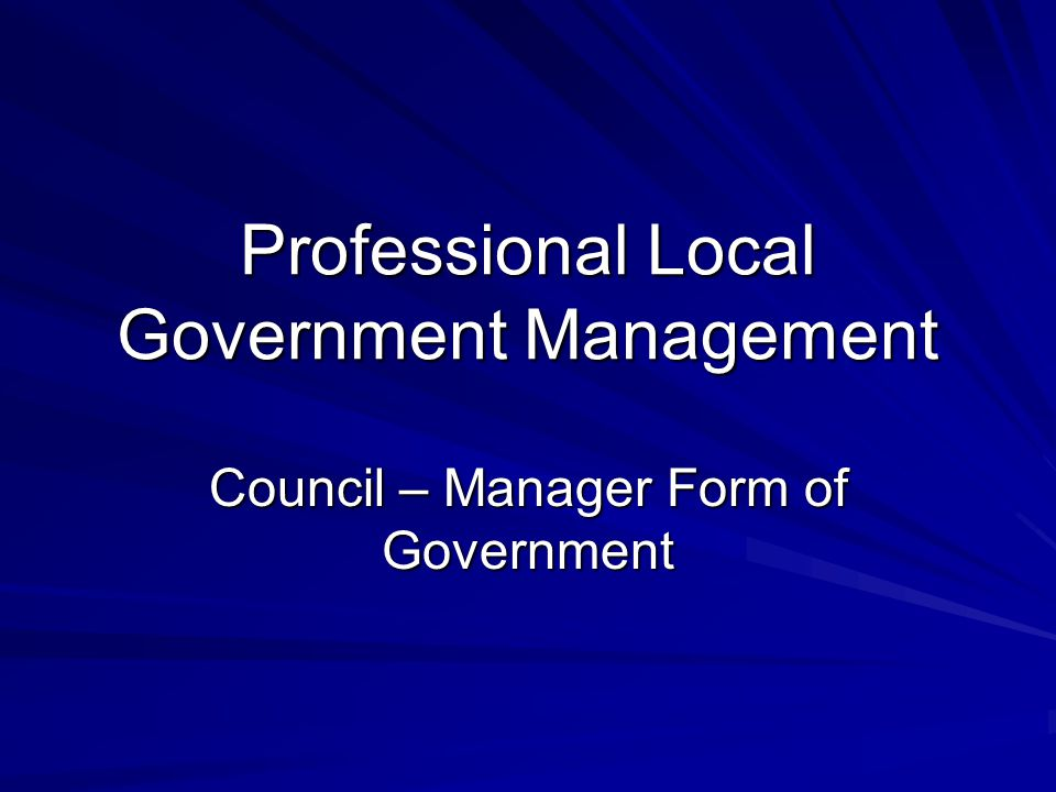 Professional Local Government Management Council – Manager Form of Government