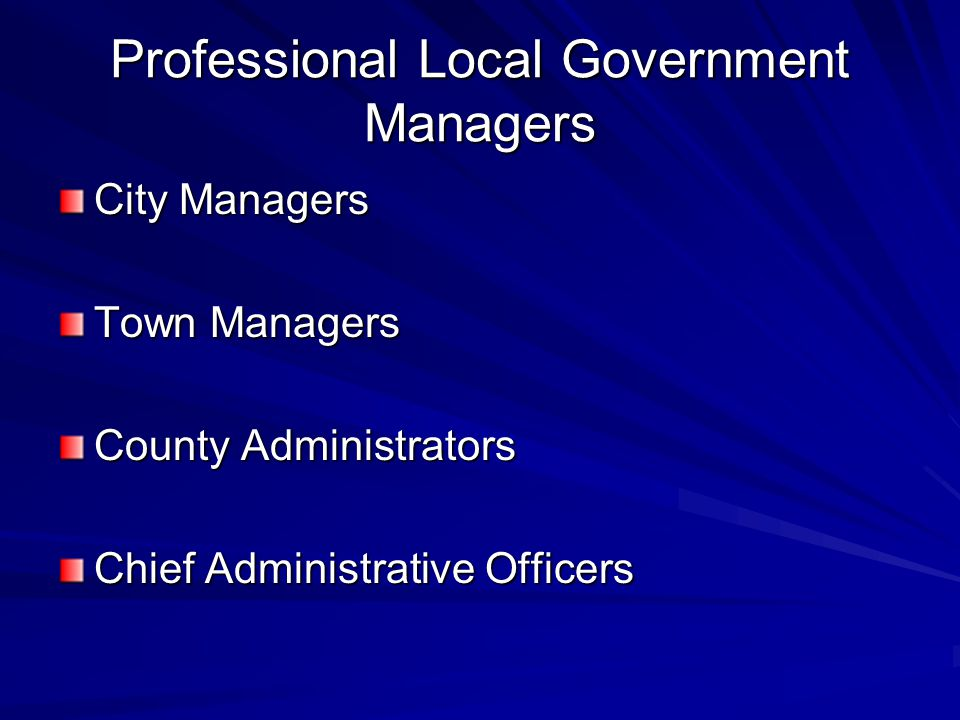 Professional Local Government Managers City Managers Town Managers County Administrators Chief Administrative Officers