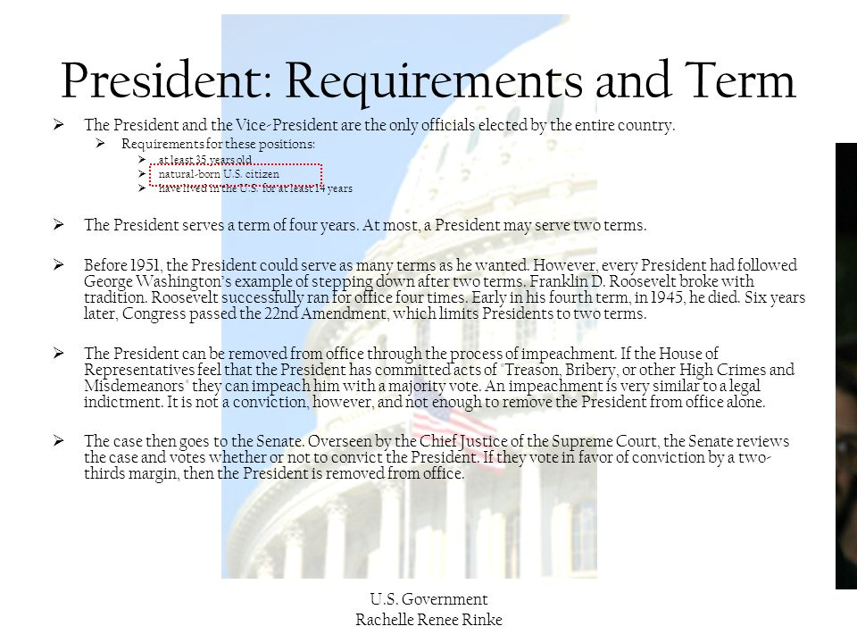 U.S. Government Rachelle Renee Rinke President: Requirements and Term  The President and the Vice-President are the only officials elected by the ent