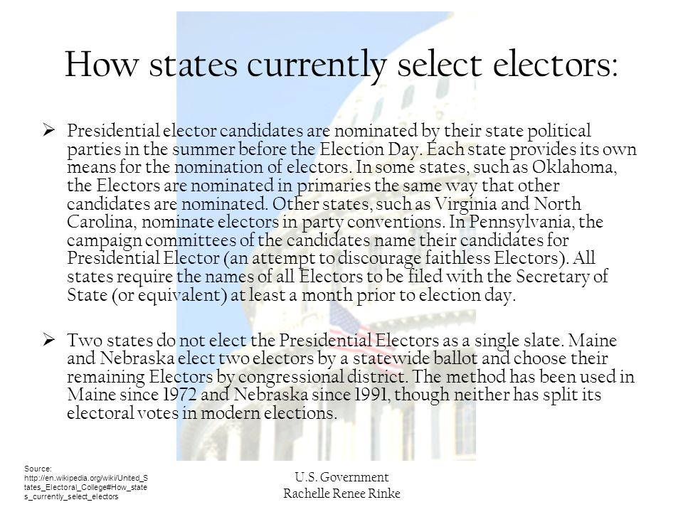 U.S. Government Rachelle Renee Rinke How states currently select electors:  Presidential elector candidates are nominated by their state political pa