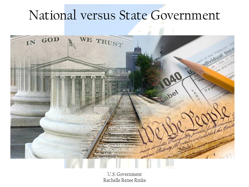 U.S. Government Rachelle Renee Rinke National versus State Government