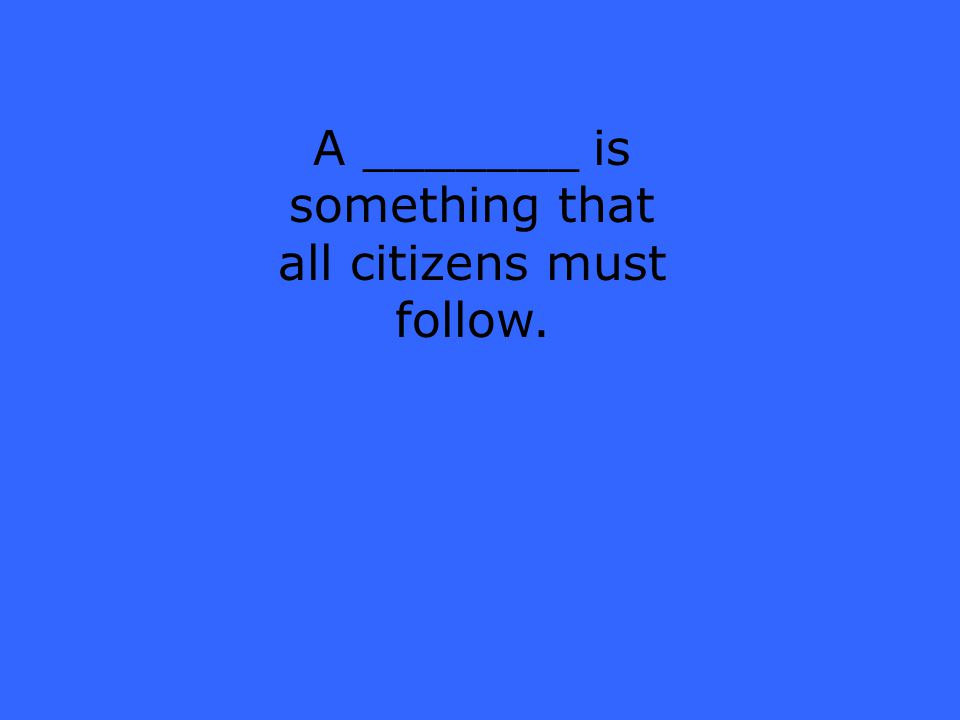 A _______ is something that all citizens must follow.