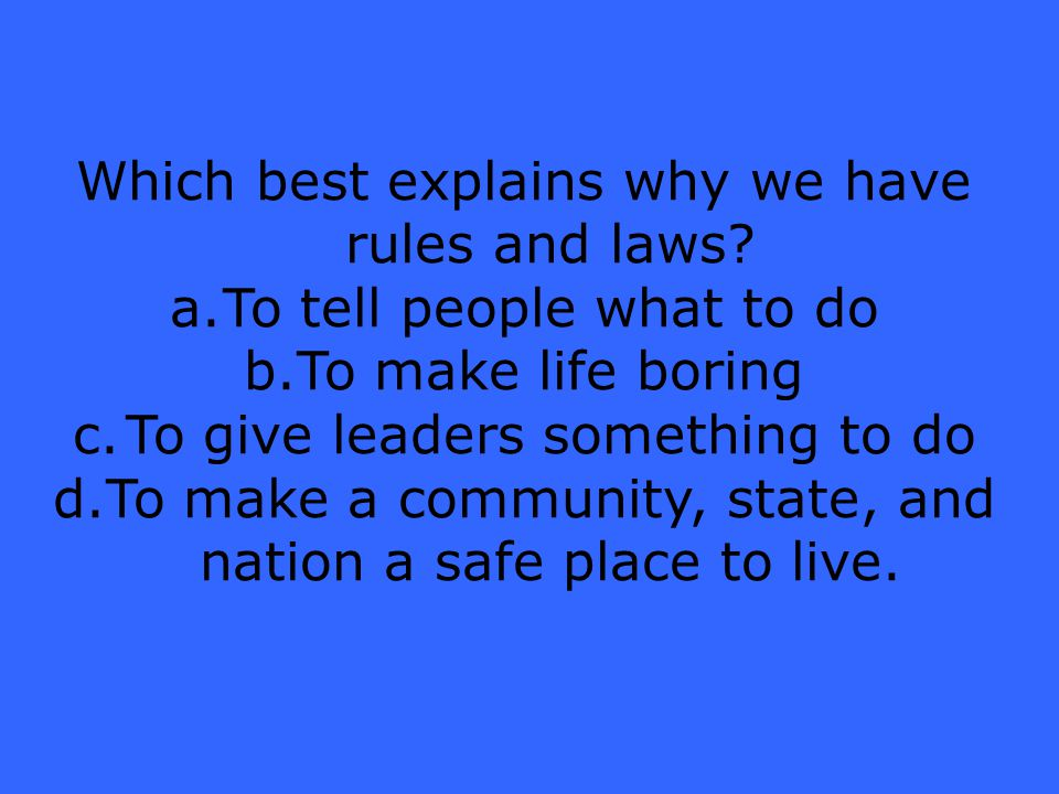 Which best explains why we have rules and laws.