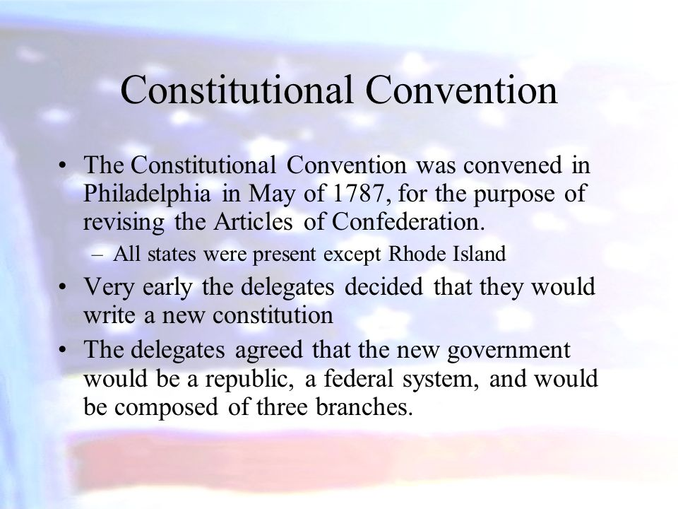 Constitutional Convention The Constitutional Convention was convened in Philadelphia in May of 1787, for the purpose of revising the Articles of Confe