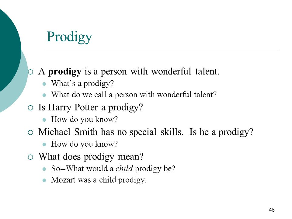 46 Prodigy  A prodigy is a person with wonderful talent. What's a prodigy? What do we call a person with wonderful talent?  Is Harry Potter a prodig
