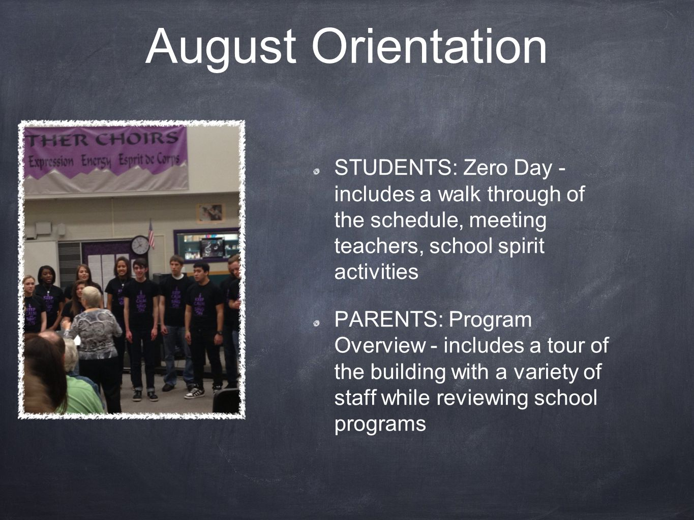 August Orientation STUDENTS: Zero Day - includes a walk through of the schedule, meeting teachers, school spirit activities PARENTS: Program Overview - includes a tour of the building with a variety of staff while reviewing school programs