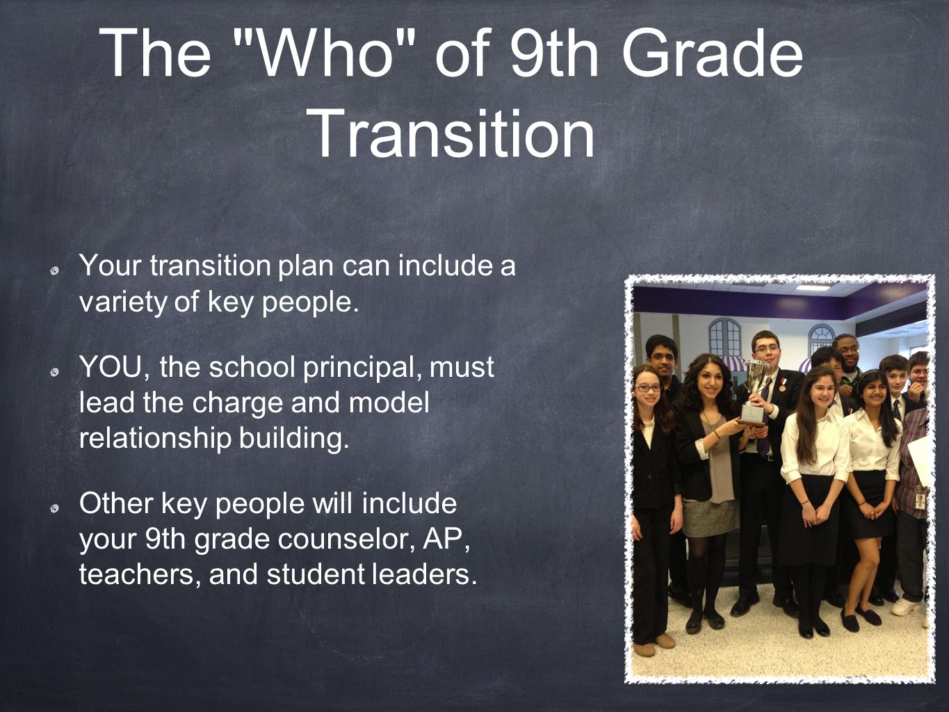 The Who of 9th Grade Transition Your transition plan can include a variety of key people.