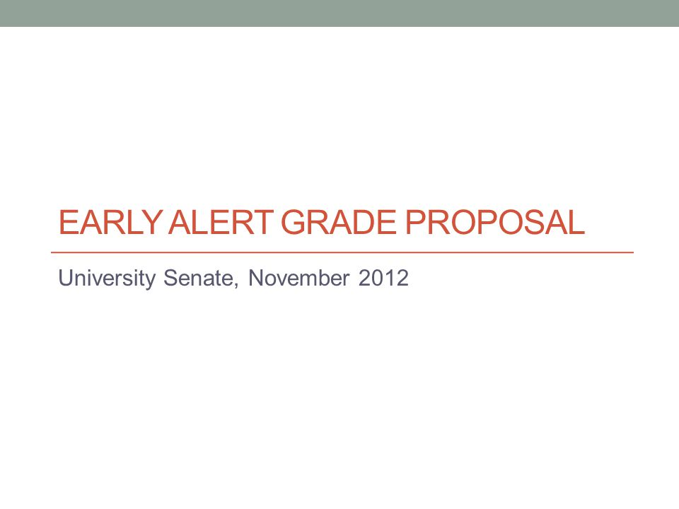 EARLY ALERT GRADE PROPOSAL University Senate, November 2012