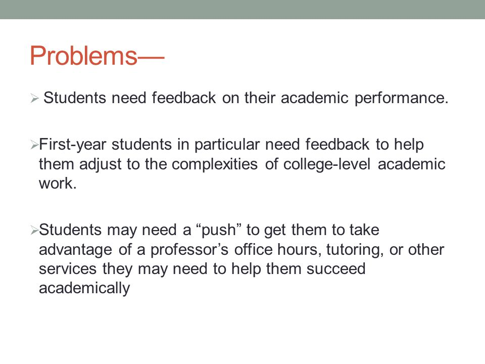 Problems—  Students need feedback on their academic performance.