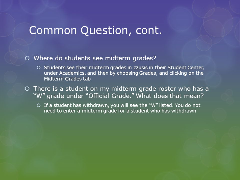 Common Question, cont.  Where do students see midterm grades.