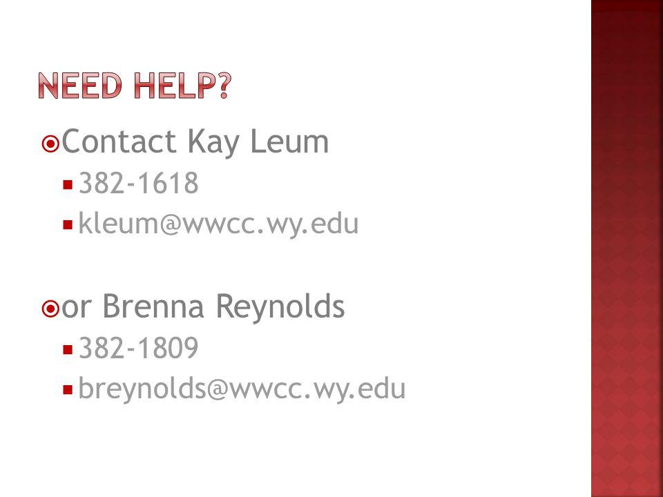  Contact Kay Leum  382-1618  kleum@wwcc.wy.edu  or Brenna Reynolds  382-1809  breynolds@wwcc.wy.edu
