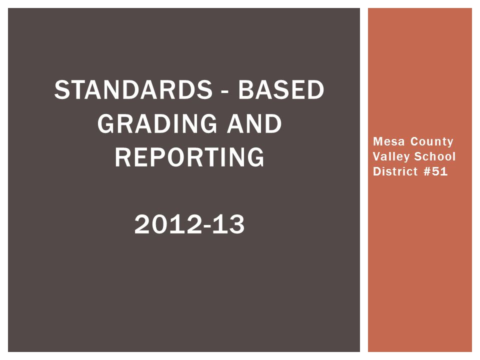 Mesa County Valley School District #51 STANDARDS - BASED GRADING AND REPORTING 2012-13