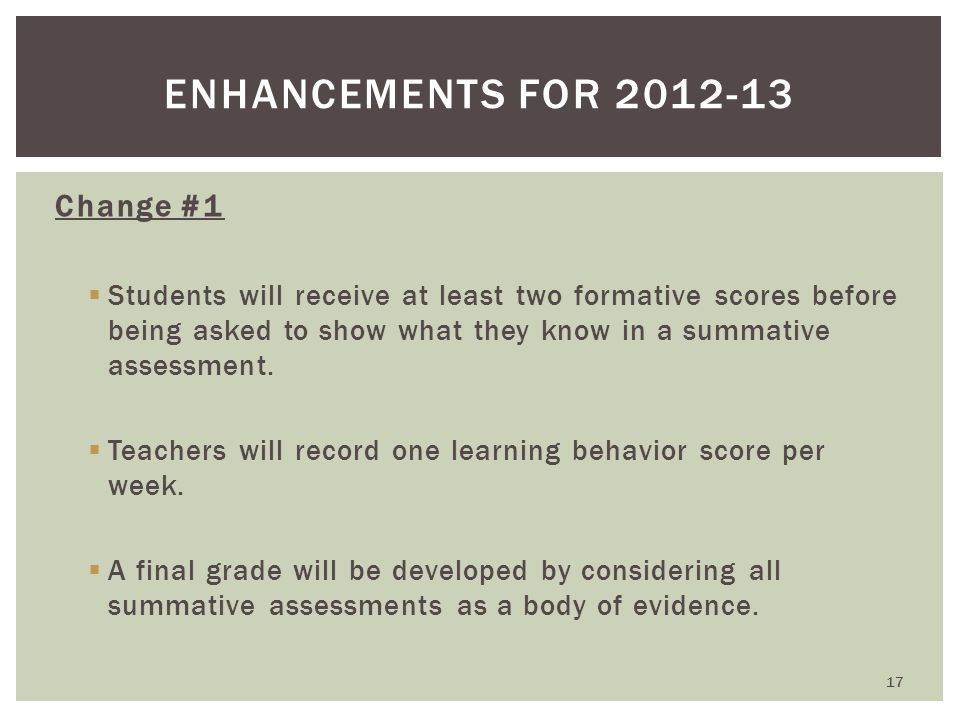 Change #1  Students will receive at least two formative scores before being asked to show what they know in a summative assessment.