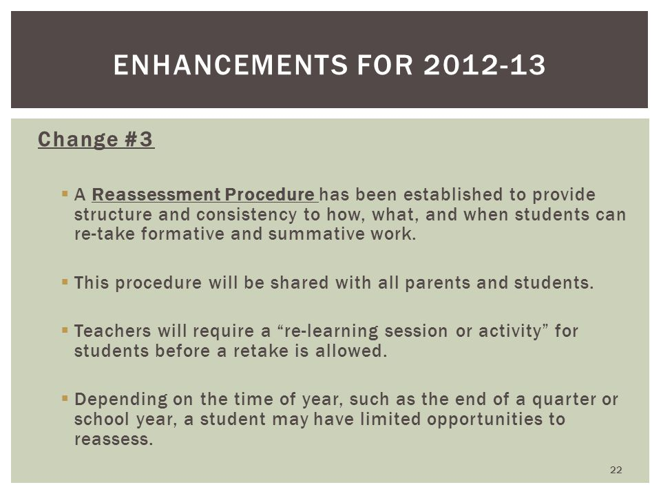 Change #3  A Reassessment Procedure has been established to provide structure and consistency to how, what, and when students can re-take formative and summative work.