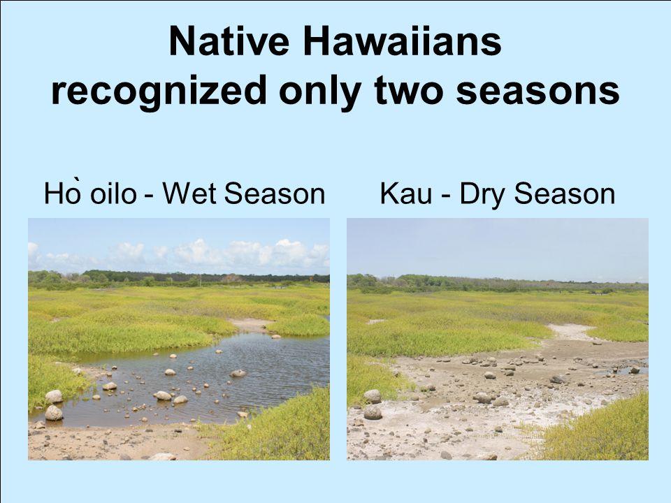 Hò oilo - Wet Season Kau - Dry Season Native Hawaiians recognized only two seasons