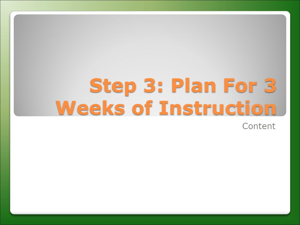 Step 3: Plan For 3 Weeks of Instruction Content