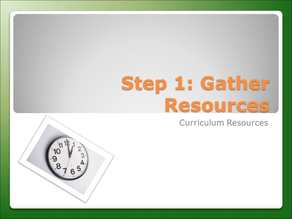 Step 1: Gather Resources Curriculum Resources