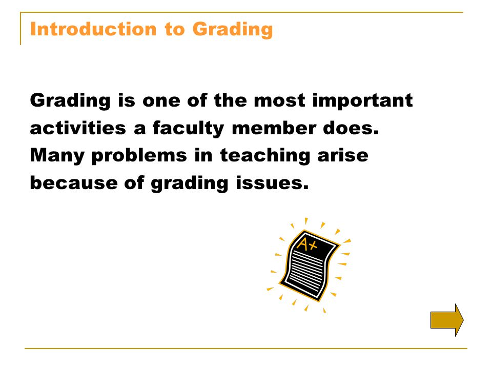 Introduction to Grading Grading is one of the most important activities a faculty member does.