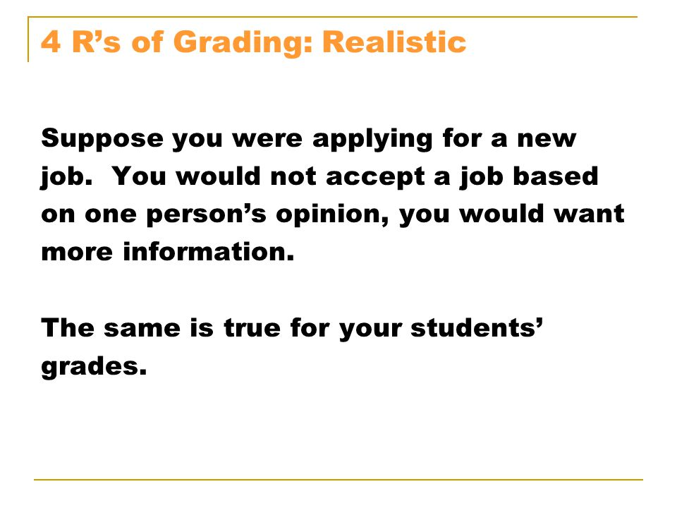 4 R's of Grading: Realistic Suppose you were applying for a new job.